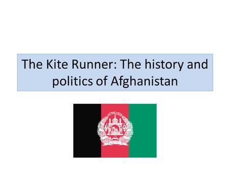 The Kite Runner: The history and politics of Afghanistan.