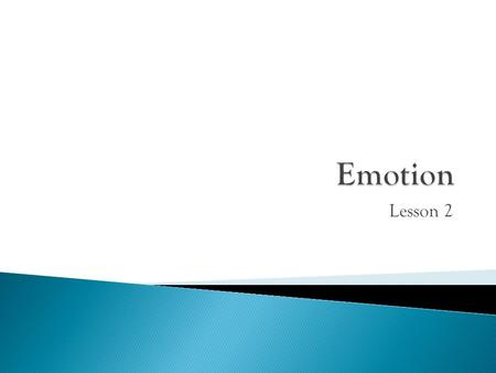 Lesson 2.  Powerful emotions often direct and dictate our motivations. When we face challenges, emotion focuses our attention and energizes our actions.