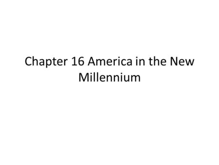 "Chapter 16 America in the New Millennium. The 2000 Election During the 2000 presidential campaign George W. Bush stated his opposition to ""nation building"""