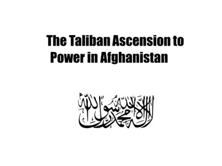 The Taliban Ascension to Power in Afghanistan. Background Sunni Islam Led by Mullah Mohammed Omar Rose to power in 1994 by capturing Maiwand Governed.