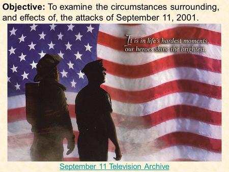 Objective: To examine the circumstances surrounding, and effects of, the attacks of September 11, 2001. September 11 Television Archive.