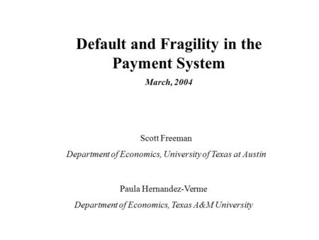 Default and Fragility in the Payment System Scott Freeman Department of Economics, University of Texas at Austin Paula Hernandez-Verme Department of Economics,