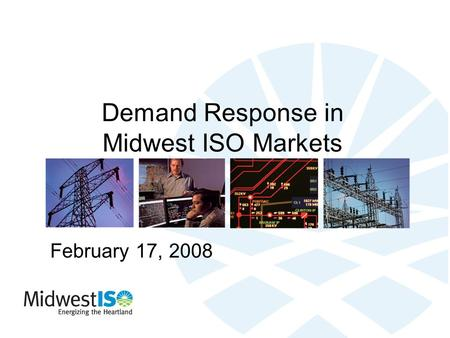 Demand Response in Midwest ISO Markets February 17, 2008.