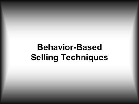 "Behavior-Based Selling Techniques. ""Too many people overvalue what they are not and undervalue what they are."" - Malcolm Forbes."