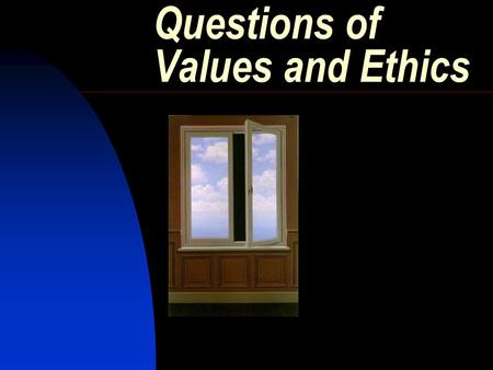 Questions of Values and Ethics Values Abstract ideals that shape an individual's thinking and behavior – a moral compass Instrumental values – certain.