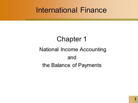 1 International Finance Chapter 1 National Income Accounting and the Balance of Payments.