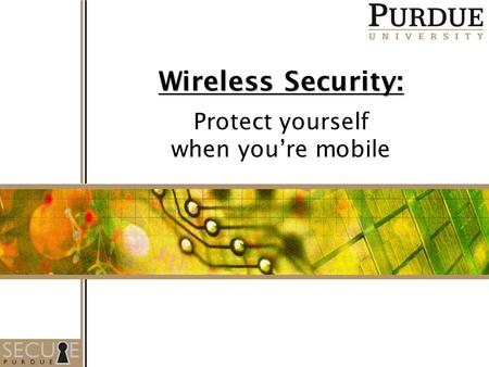 Wireless Security: Protect yourself when you're mobile.