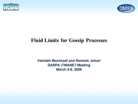 Fluid Limits for Gossip Processes Vahideh Manshadi and Ramesh Johari DARPA ITMANET Meeting March 5-6, 2009 TexPoint fonts used in EMF. Read the TexPoint.