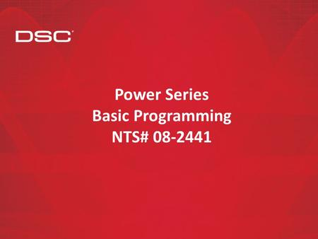 Power Series Basic Programming NTS# 08-2441. Agenda DSC PowerSeries Basic Programming Course Length 4 hrs Course Overview(5 Min).At the conclusion of.