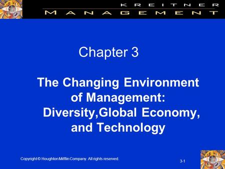 Copyright © Houghton Mifflin Company. All rights reserved. 3-1 Chapter 3 The Changing Environment of Management: Diversity,Global Economy, and Technology.