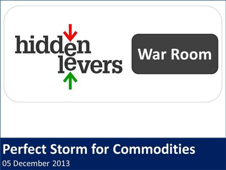 Perfect Storm for Commodities 05 December 2013 War Room.