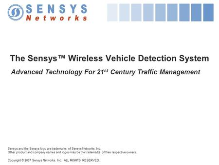Copyright © 2007 Sensys Networks, Inc. ALL RIGHTS RESERVED. Sensys and the Sensys logo are trademarks of Sensys Networks, Inc. Other product and company.