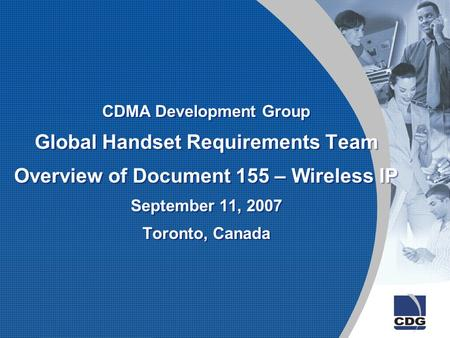 CDMA Development Group Global Handset Requirements Team Overview of Document 155 – Wireless IP September 11, 2007 Toronto, Canada.