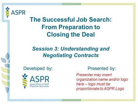 Developed by:Presented by: The Successful Job Search: From Preparation to Closing the Deal Session 3: Understanding and Negotiating Contracts Presenter.