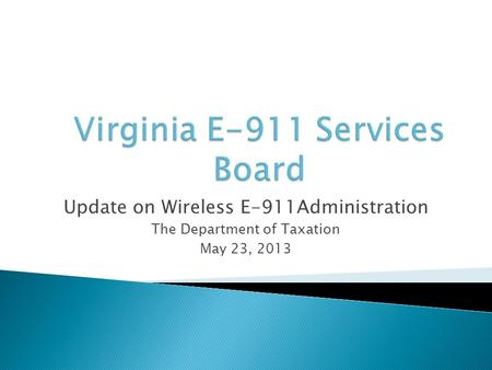 Update on Wireless E-911Administration The Department of Taxation May 23, 2013.