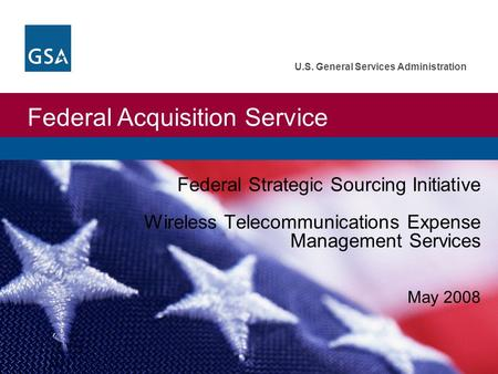 Federal Acquisition Service U.S. General Services Administration Federal Strategic Sourcing Initiative Wireless Telecommunications Expense Management Services.