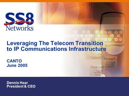 Leveraging The Telecom Transition to IP Communications Infrastructure CANTO June 2005 Dennis Haar President & CEO.