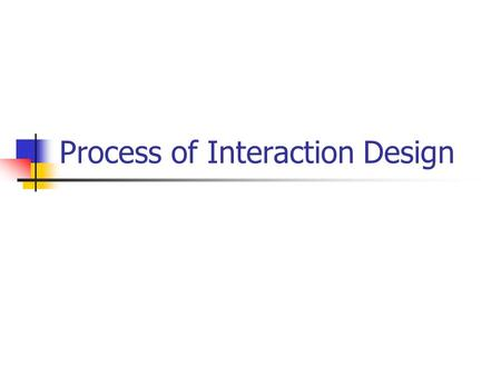 Process of Interaction Design. Overview What is Interaction Design? —Four basic activities —Three key characteristics Some practical issues —Who are the.
