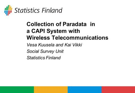 Collection of Paradata in a CAPI System with Wireless Telecommunications Vesa Kuusela and Kai Vikki Social Survey Unit Statistics Finland.