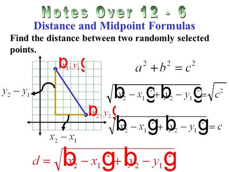 Distance and Midpoint Formulas Find the distance between two randomly selected points.