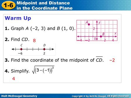 Warm Up 1. Graph A (–2, 3) and B (1, 0). 2. Find CD. 8