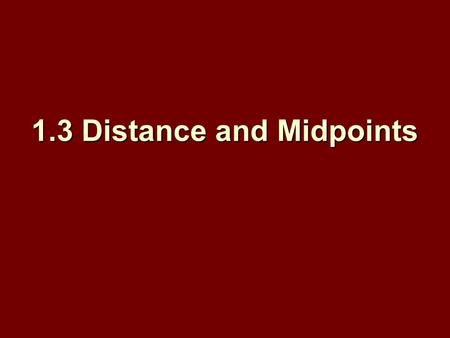 1.3 Distance and Midpoints. Objectives: Find the distance between two points using the distance formula and Pythagorean's Theorem. Find the distance between.