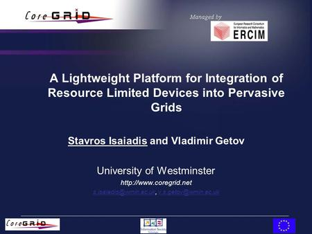 A Lightweight Platform for Integration of Resource Limited Devices into Pervasive Grids Stavros Isaiadis and Vladimir Getov University of Westminster