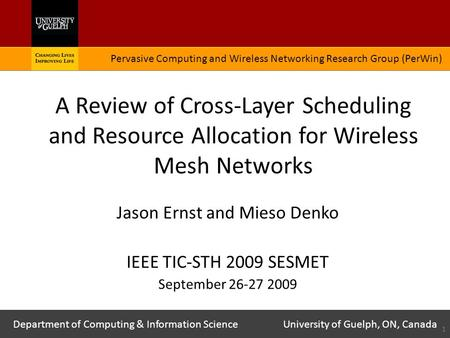 A Review of Cross-Layer Scheduling and Resource Allocation for Wireless Mesh Networks Jason Ernst and Mieso Denko IEEE TIC-STH 2009 SESMET September 26-27.