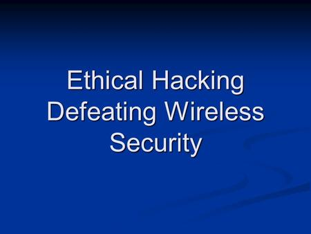 Ethical Hacking Defeating Wireless Security. 2 Contact Sam Bowne Sam Bowne Computer Networking and Information Technology Computer Networking and Information.
