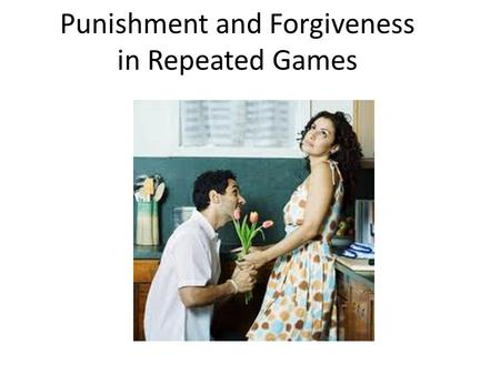 Punishment and Forgiveness in Repeated Games. A review of present values.