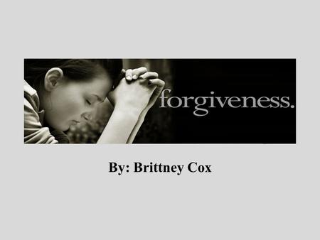 By: Brittney Cox. Exactly what does forgiveness mean? Forgiveness mean letting go of grudges, bitterness, anger, hurtfulness, resentment and or any thoughts.