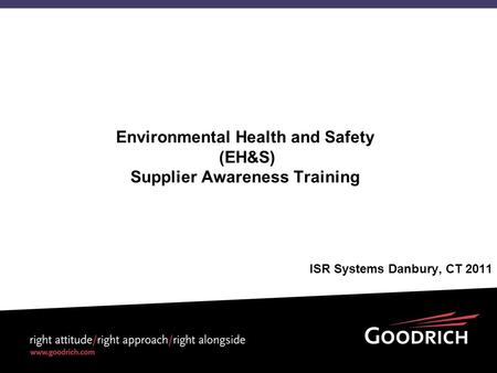 Environmental Health and Safety (EH&S) Supplier Awareness Training ISR Systems Danbury, CT 2011.