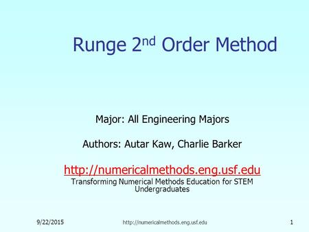 9/22/2015  1 Runge 2 nd Order Method Major: All Engineering Majors Authors: Autar Kaw, Charlie Barker