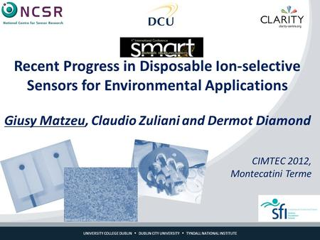 UNIVERSITY COLLEGE DUBLIN  DUBLIN CITY UNIVERSITY  TYNDALL NATIONAL INSTITUTE Recent Progress in Disposable Ion-selective Sensors for Environmental Applications.