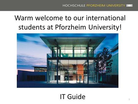 Warm welcome to our international students at Pforzheim University! 1 IT Guide.