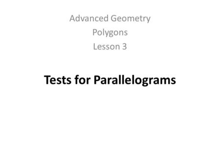 Tests for Parallelograms Advanced Geometry Polygons Lesson 3.
