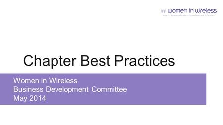 Chapter Best Practices Women in Wireless Business Development Committee May 2014.