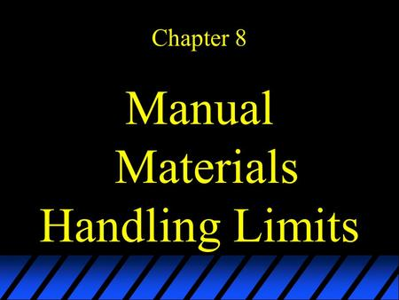 Chapter 8 Manual Materials Handling Limits. Introduction  Robotics has decreased manual labor  repetitive and structured jobs  mostly successful industries.