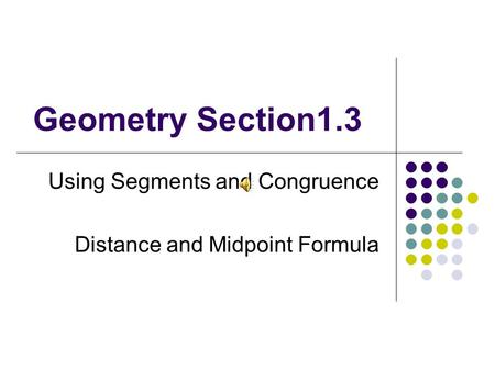 Geometry Section1.3 Using Segments and Congruence Distance and Midpoint Formula.