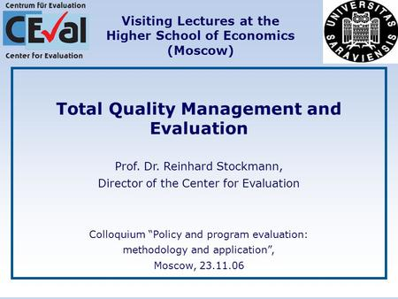 "Total Quality Management and Evaluation Prof. Dr. Reinhard Stockmann, Director of the Center for Evaluation Сolloquium ""Policy and program evaluation:"