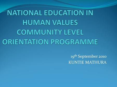 19 th September 2010 KUNTIE MATHURA. ENRICHMENT OF HUMAN LIFE through INCREDIBLE SCIENTIFIC ADVANCEMENT.