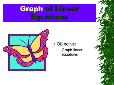Graph of Linear Equations  Objective: –Graph linear equations.