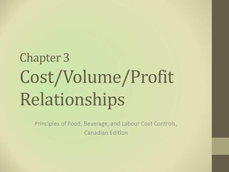 Chapter 3 Cost/Volume/Profit Relationships Principles of Food, Beverage, and Labour Cost Controls, Canadian Edition.