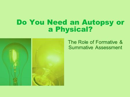 Do You Need an Autopsy or a Physical? The Role of Formative & Summative Assessment.