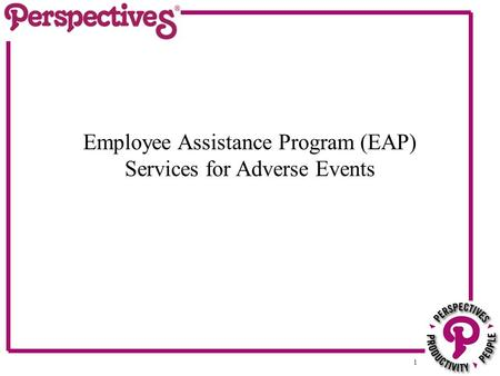 1 Employee Assistance Program (EAP) Services for Adverse Events.