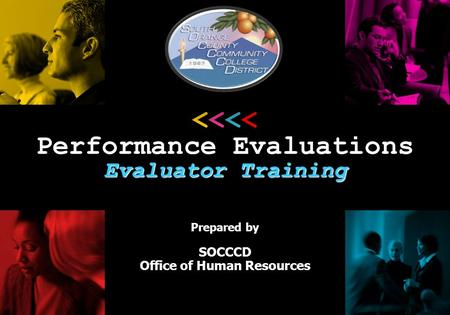 Prepared by SOCCCD Office of Human Resources <<<< Performance Evaluations Evaluator Training.