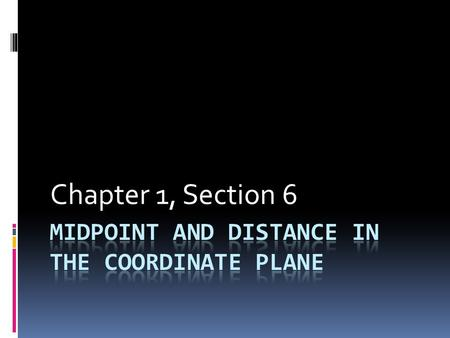 Chapter 1, Section 6. Finding the Coordinates of a Midpoint  Midpoint Formula: M( (x1+x2)/2, (y1+y2)/2 )  Endpoints (-3,-2) and (3,4)