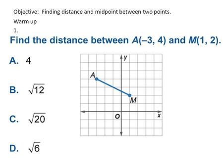 Objective: Finding distance and midpoint between two points. Warm up 1.