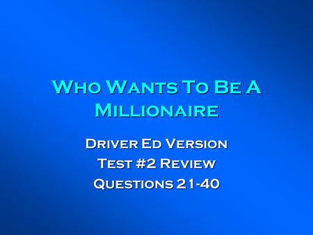 Who Wants To Be A Millionaire Driver Ed Version Test #2 Review Questions 21-40.