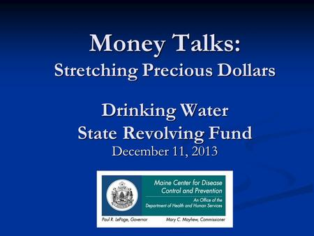 Money Talks: Stretching Precious Dollars Drinking Water State Revolving Fund December 11, 2013.